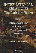 International Relations The Path Not Taken Using International Law To Promote World Peace an...
