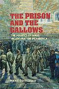 Prison And the Gallows The Politics of Mass Incarceration in America