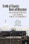 Seeds of Disaster, Roots of Response How Private Action Can Reduce Public Vulnerability