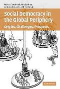 Social Democracy in the Global Periphery Origins, Challenges, Prospects