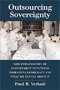 Outsourcing Sovereignty Why Privatization of Government Function Threatens
