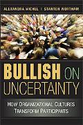 Bullish on Uncertainty: How Organizational Cultures Transform Participants