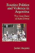 Routine Politics and Violence in Argentina The Gray Zone of State Power