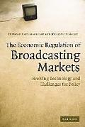 Economic Regulation of Broadcasting Markets Evolving Technology and Challenges for Policy