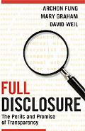 Full Disclosure The Politics and Perils of Transparency Policies