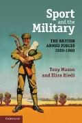 Sport and the Military : The British Armed Forces, 1880-1960