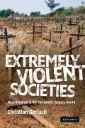 Extremely Violent Societies : Mass Violence in the Twentieth-Century World
