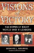 Visions of Victory The Hopes of Eight World War II Leaders