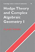 Hodge Theory and Complex Algebraic Geometry I, Vol. 1