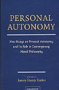 Personal Autonomy: New Essays on Personal Autonomy and its Role in Contemporary Moral Philos...
