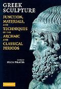 Greek Sculpture: Function, Materials, and Techniques in the Archaic and Classical Periods