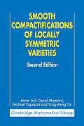 Smooth Compactifications of Locally Symmetric Varieties (Cambridge Mathematical Library)