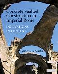 Concrete Vaulted Construction in Imperial Rome: Innovations in Context