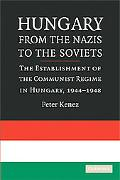 Hungary from the Nazis to the Soviets: The Establishment of the Communist Regime in Hungary,...
