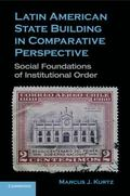 Latin American State Building in Comparative Perspective : Social Foundations of Institution...
