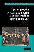 Sovereignty, the WTO and Changing Fundamentals of International Law