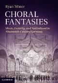 Choral Fantasies : Music, Festivity, and Nationhood in Nineteenth-Century Germany