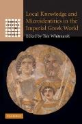 Local Knowledge and Microidentities in the Imperial Greek World (Greek Culture in the Roman ...