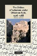 The Shiites of Lebanon under Ottoman Rule, 1516-1788 (Cambridge Studies in Islamic Civilizat...