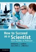How to Succeed as a Scientist : From Postdoc to Professor