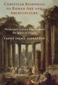 Christian Responses to Roman Art and Architecture: The Second-Century Church Amid the Spaces...