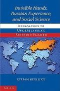Invisible Hands, Russian Experience, and Social Science : Approaches to Understanding System...