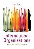 International Organizations : Politics, Law, Practice