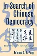 In Search of Chinese Democracy Civil Opposition in Nationist China, 1929-1949