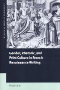 Gender, Rhetoric and Print Culture in French Renaissance Writing