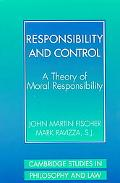 Responsibility and Control A Theory of Moral Responsibility