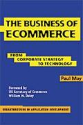 Business of E-Commerce From Corporate Strategy to Technology