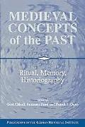 Medieval Concepts of the Past Ritual, Memory, Historiography