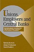 Unions, Employers and Central Banks Macroeconomic Coordination and Institutional Change in S...