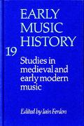 Early Music History: Studies in Medieval and Early Modern Music, Vol. 19