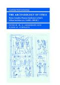 Archaeology of Syria From Complex Hunter-Gatherers to Early Urban Societies (C. 16,000-300 Bc)
