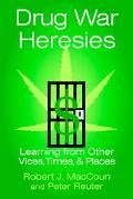 Drug War Heresies Learning from Other Vices, Times, and Places