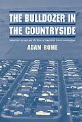Bulldozer in the Countryside Suburban Sprawl and the Rise of American Environmentalism
