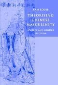 Theorising Chinese Masculinity Society and Gender in China