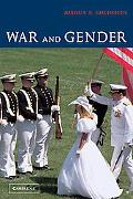 War and Gender How Gender Shapes the War System and Vice Versa