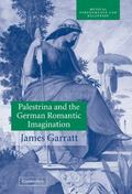Palestrina and the German Romantic Imagination Interpreting Historicism in Nineteenth-Centur...