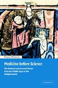 Medicine Before Science The Rational and Learned Doctor from the Middle Ages to the Enlighte...
