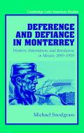 Deference and Defiance in Monterrey Workers, Paternalism, and Revolution in Mexico, 1890-1950