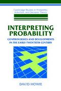 Interpreting Probability Controversies and Developments in the Early Twentieth Century