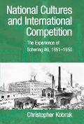 National Cultures and International Competition The Experience of Schering Ag, 1851-1950