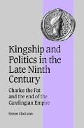 Kingship and Policy in the Late Ninth Century Charles the Fat and the End of the Carolingian...