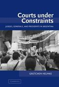 Courts Under Constraints Judges, Generals, and Presidents in Argentina