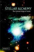 Stellar Alchemy The Cellestial Origin of Atoms