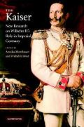 Kaiser New Research on Wilhelm Ii's Role in Imperial Germany