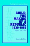 Chile The Making of a Republic, 1830-1865  Politics and Ideas