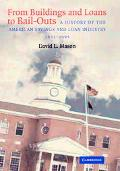 From Buildings and Loans to Bail-Outs A History of the American Savings and Loan Industry, 1...